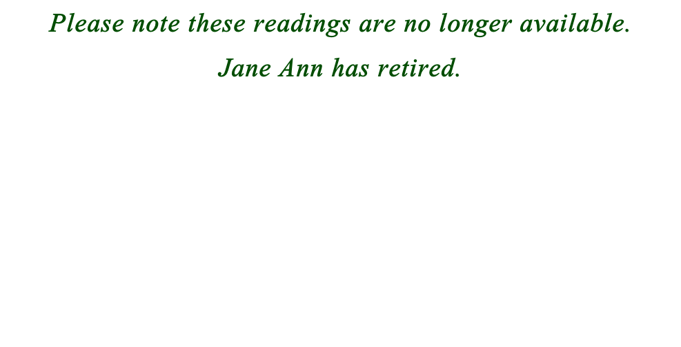 Please note these readings are no longer available.  Jane Ann has retired.