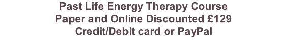 Past Life Energy Therapy Course Paper and Online Discounted £129 Credit/Debit card or PayPal