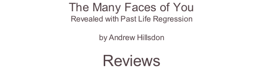 The Many Faces of You Revealed with Past Life Regression  by Andrew Hillsdon  Reviews